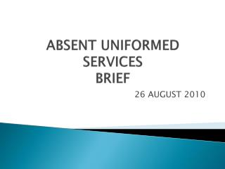 ABSENT UNIFORMED SERVICES BRIEF
