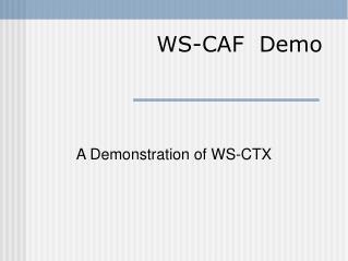 WS-CAF  Demo