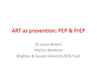 ART as prevention: PEP  PrEP