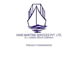 HANS MARITIME SERVICES PVT. LTD. (R. J. GANDHI GROUP COMPANY) FREIGHT FORWARDERS