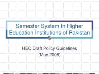 Semester System In Higher Education Institutions of Pakistan