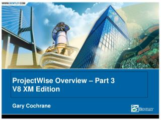 ProjectWise Overview � Part 3 V8 XM Edition