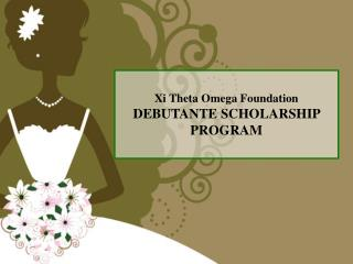 Xi Theta Omega Foundation DEBUTANTE SCHOLARSHIP  PROGRAM