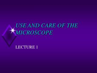 USE AND CARE OF THE MICROSCOPE