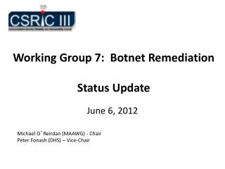Working Group 7:  Botnet Remediation Status Update