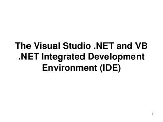 The Visual Studio .NET and VB .NET Integrated Development Environment (IDE)