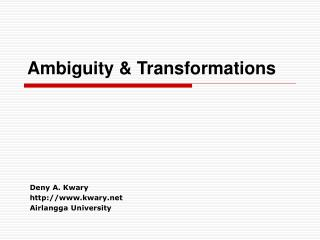 Ambiguity & Transformations
