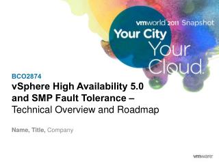 BCO2874 vSphere  High Availability 5.0  and SMP Fault Tolerance –  Technical Overview and Roadmap