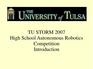 TU STORM 2007 High School Autonomous Robotics Competition Introduction