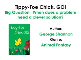 Tippy-Toe Chick, GO! Big Question:  When does a problem need a clever solution?