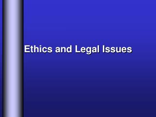 Ethics and Legal Issues