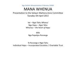 Iwi – Ngai Tahu  Whanui Nga Hapu  –  Ngai Tahu Whanau – the heart of  hapu Mihi