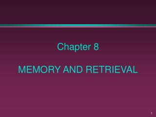 Chapter 8 MEMORY AND RETRIEVAL