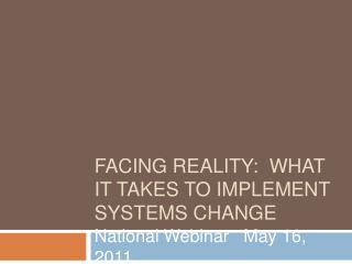 Facing reality:  What it Takes to implement systems change