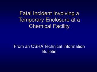 Fatal Incident Involving a Temporary Enclosure at a Chemical Facility
