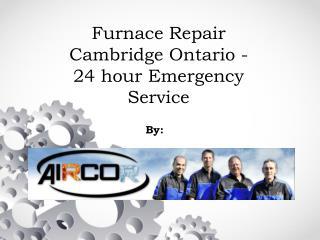 Furnace Repair Cambridge Ontario - 24 hour Emergency Service