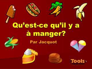 Qu�est-ce qu�il y a  � manger?