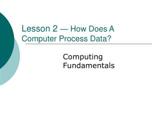 Lesson 2   How Does A Computer Process Data