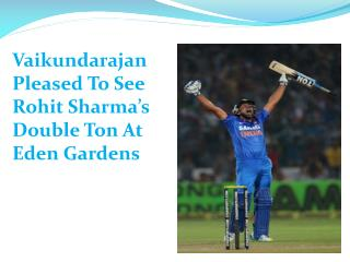 Vaikundarajan Pleased To See Rohit Sharma's Double Ton At Ed