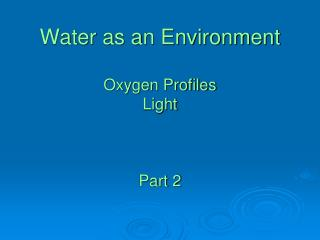 Water as an Environment Oxygen Profiles Light Part 2