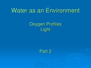 Water as an Environment Oxygen Profiles Light Part 2