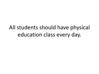 All students should have physical education class every day.