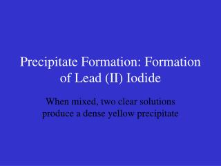 Precipitate Formation: Formation of Lead (II) Iodide
