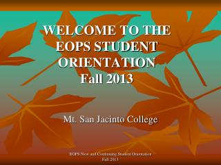 WELCOME TO THE  EOPS STUDENT ORIENTATION  Fall 2013