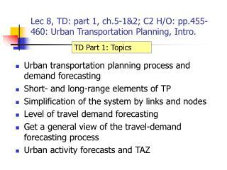 Lec 8, TD: part 1, ch.5-1&2; C2 H/O: pp.455-460: Urban Transportation Planning, Intro.