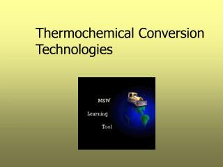 Thermochemical Conversion Technologies