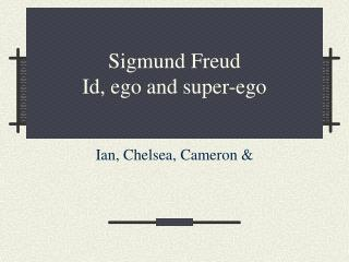 Sigmund Freud Id, ego and super-ego