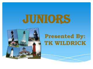 JUNIORS Presented By: 				TK WILDRICK