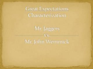 Great Expectations Characterization Mr. Jaggers vs. Mr. John Wemmick