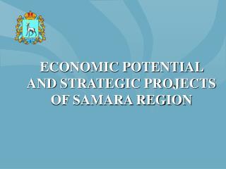ECONOMIC POTENTIAL AND STRATEGIC PROJECTS OF SAMARA REGION