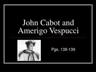 John Cabot and Amerigo Vespucci