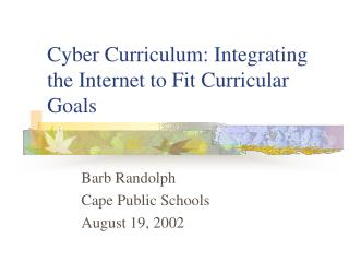 Cyber Curriculum: Integrating the Internet to Fit Curricular Goals