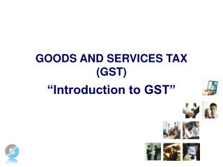 "GOODS AND SERVICES TAX  (GST) ""Introduction to GST"""