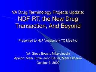 VA Drug Terminology Projects Update:  NDF-RT, the New Drug Transaction, And Beyond