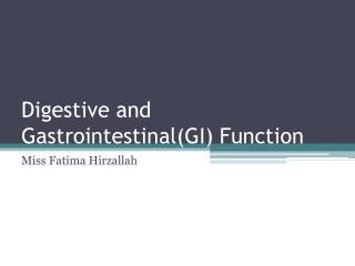 Digestive and Gastrointestinal(GI) Function