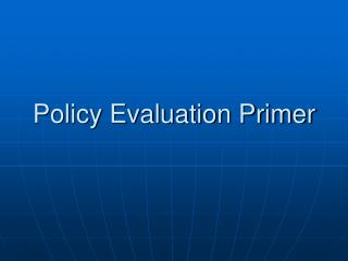 Policy Evaluation Primer