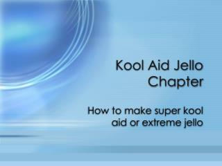 Kool Aid Jello Chapter