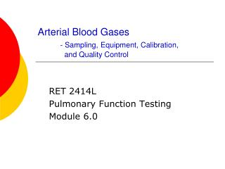 Arterial Blood Gases - Sampling, Equipment, Calibration, 	  and Quality Control
