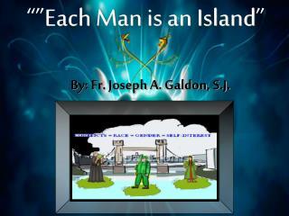 """"""""""" Each Man is an Island """""""