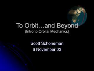 To Orbit…and Beyond (Intro to Orbital Mechanics)