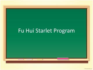 Fu Hui Starlet Program