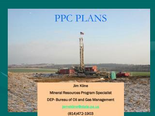 Jim Kline Mineral Resources Program Specialist DEP- Bureau of Oil and Gas Management