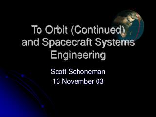 To Orbit (Continued)  and Spacecraft Systems Engineering