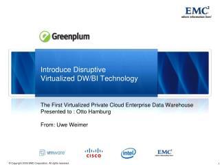 Introduce Disruptive  Virtualized DW/BI Technology