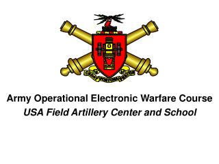Army Operational Electronic Warfare Course  USA Field Artillery Center and School