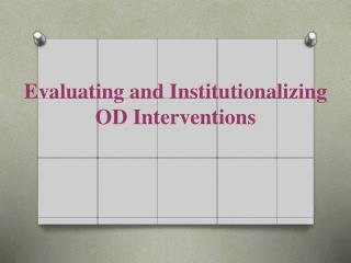 Evaluating and Institutionalizing OD Interventions